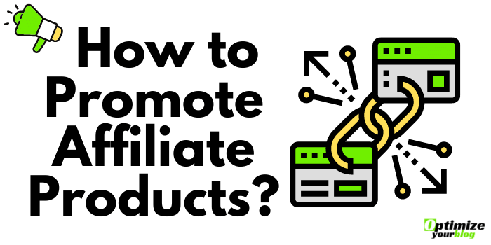 How to Promote Affiliate Products?
